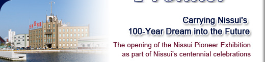 Carrying Nissui's 100-Year Dream into the Future